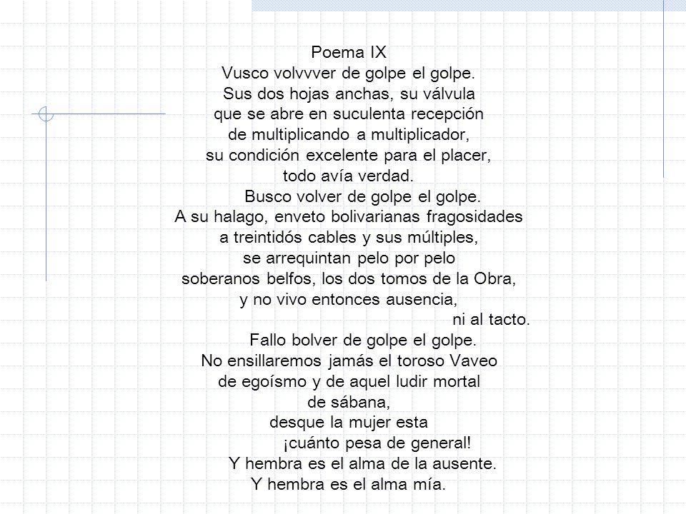 Poema IX Vusco volvvver de golpe el golpe. Sus dos hojas anchas, su válvula que se abre en suculenta recepción de multiplicando a multiplicador, su co