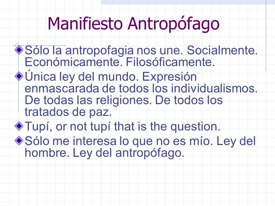 Manifiesto Antropófago Sólo la antropofagia nos une. Socialmente. Económicamente. Filosóficamente. Única ley del mundo. Expresión enmascarada de todos