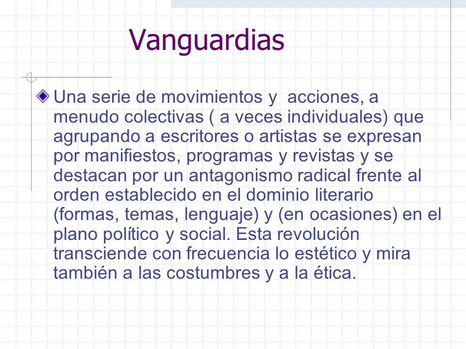 Vanguardias Una serie de movimientos y acciones, a menudo colectivas ( a veces individuales) que agrupando a escritores o artistas se expresan por man