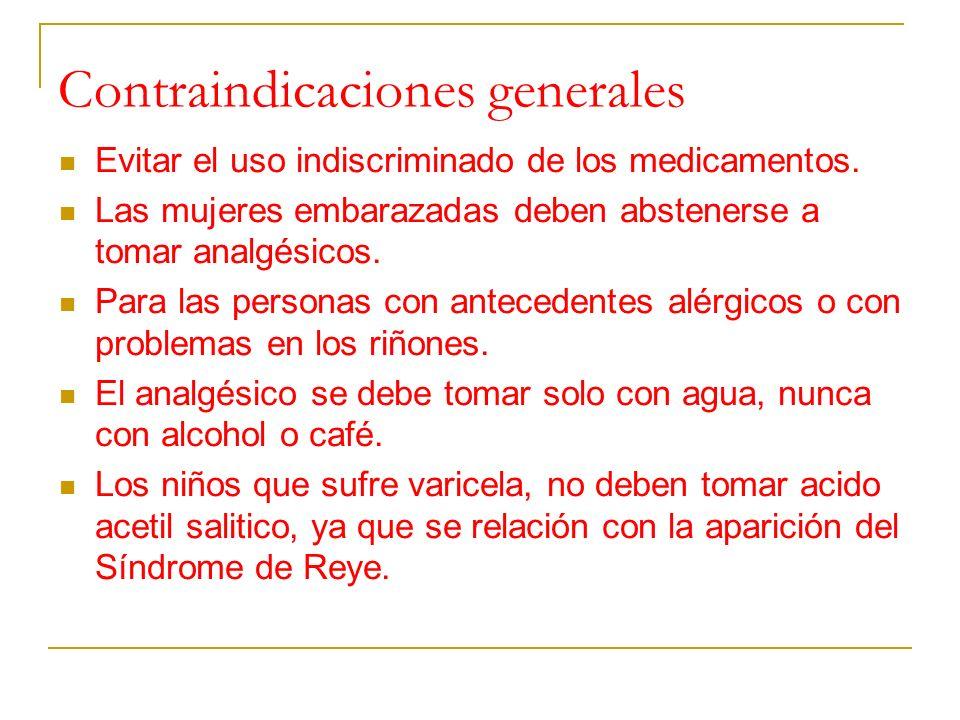 Contraindicaciones generales Evitar el uso indiscriminado de los medicamentos. Las mujeres embarazadas deben abstenerse a tomar analgésicos. Para las