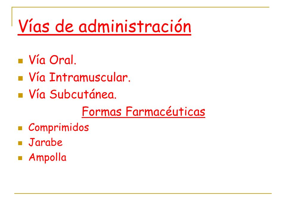 Vías de administración Vía Oral. Vía Intramuscular. Vía Subcutánea. Formas Farmacéuticas Comprimidos Jarabe Ampolla