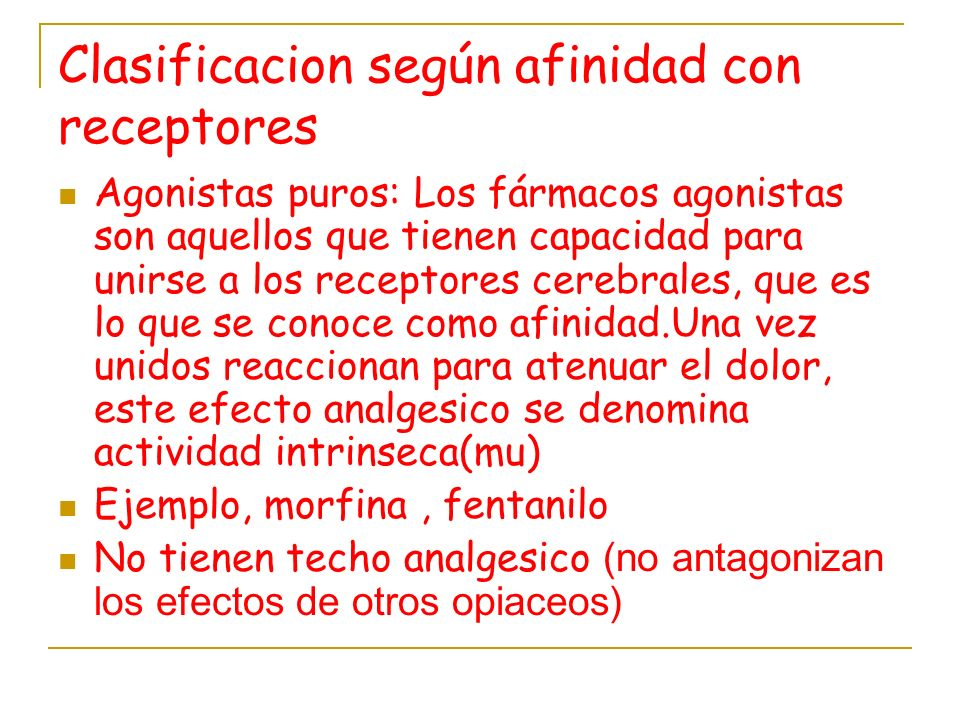 Clasificacion según afinidad con receptores Agonistas puros: Los fármacos agonistas son aquellos que tienen capacidad para unirse a los receptores cer