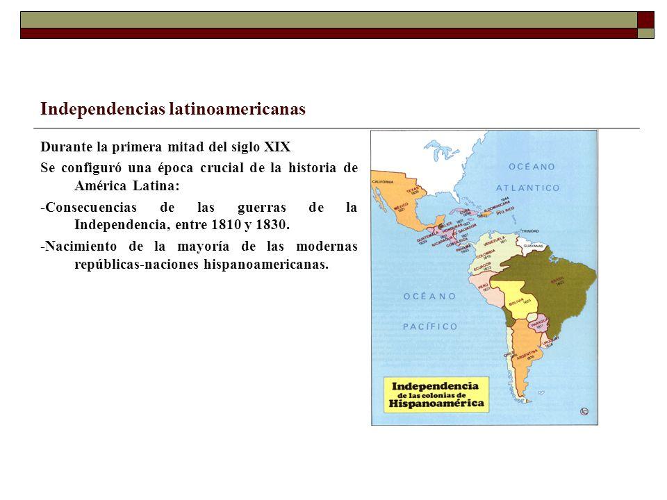 Independencias latinoamericanas Durante la primera mitad del siglo XIX Se configuró una época crucial de la historia de América Latina: -Consecuencias