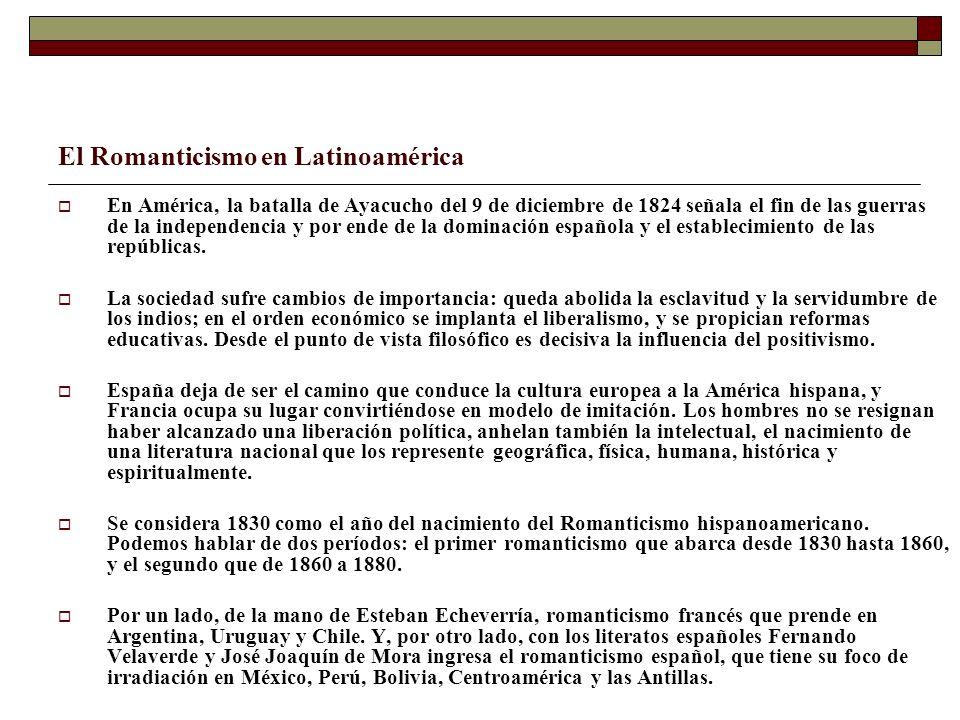 El Romanticismo en Latinoamérica En América, la batalla de Ayacucho del 9 de diciembre de 1824 señala el fin de las guerras de la independencia y por
