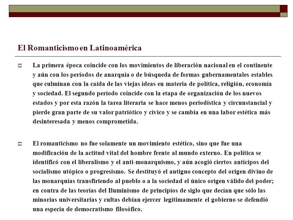 El Romanticismo en Latinoamérica La primera época coincide con los movimientos de liberación nacional en el continente y aún con los períodos de anarq