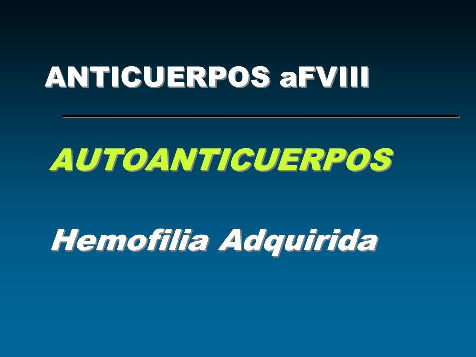 ANTICUERPOS aFVIII AUTOANTICUERPOS Hemofilia Adquirida AUTOANTICUERPOS Hemofilia Adquirida