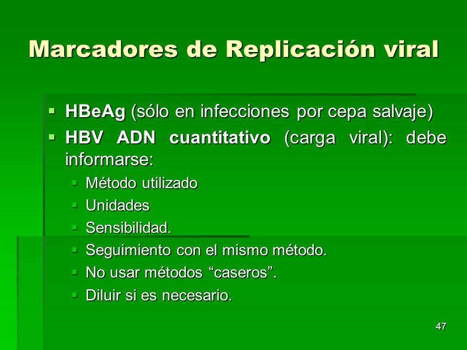 47 Marcadores de Replicación viral HBeAg (sólo en infecciones por cepa salvaje) HBeAg (sólo en infecciones por cepa salvaje) HBV ADN cuantitativo (car