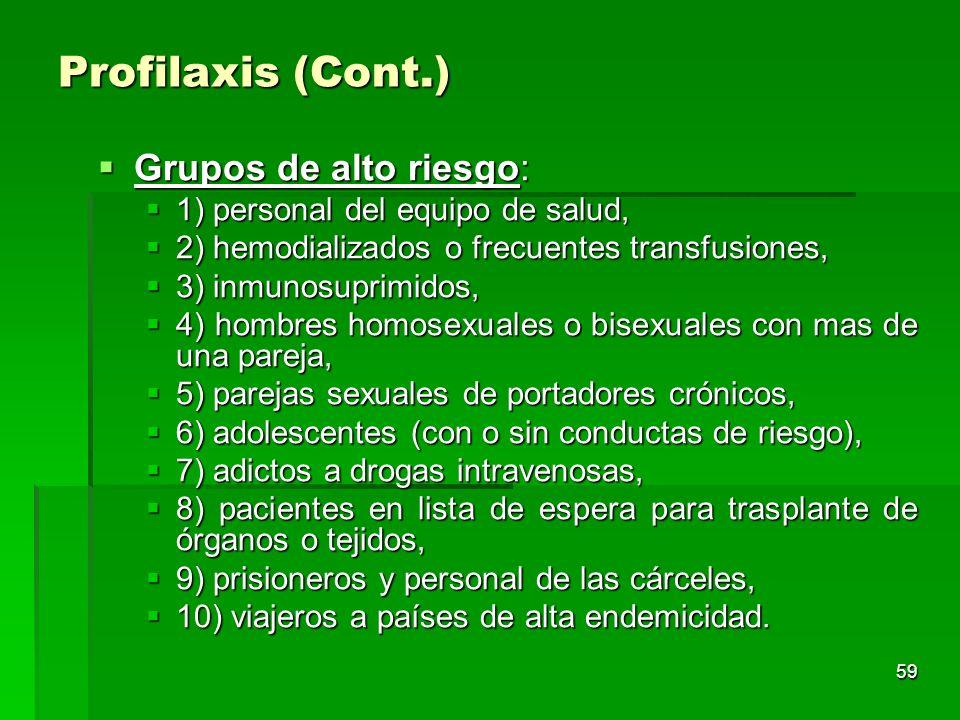 59 Profilaxis (Cont.) Grupos de alto riesgo: Grupos de alto riesgo: 1) personal del equipo de salud, 1) personal del equipo de salud, 2) hemodializado