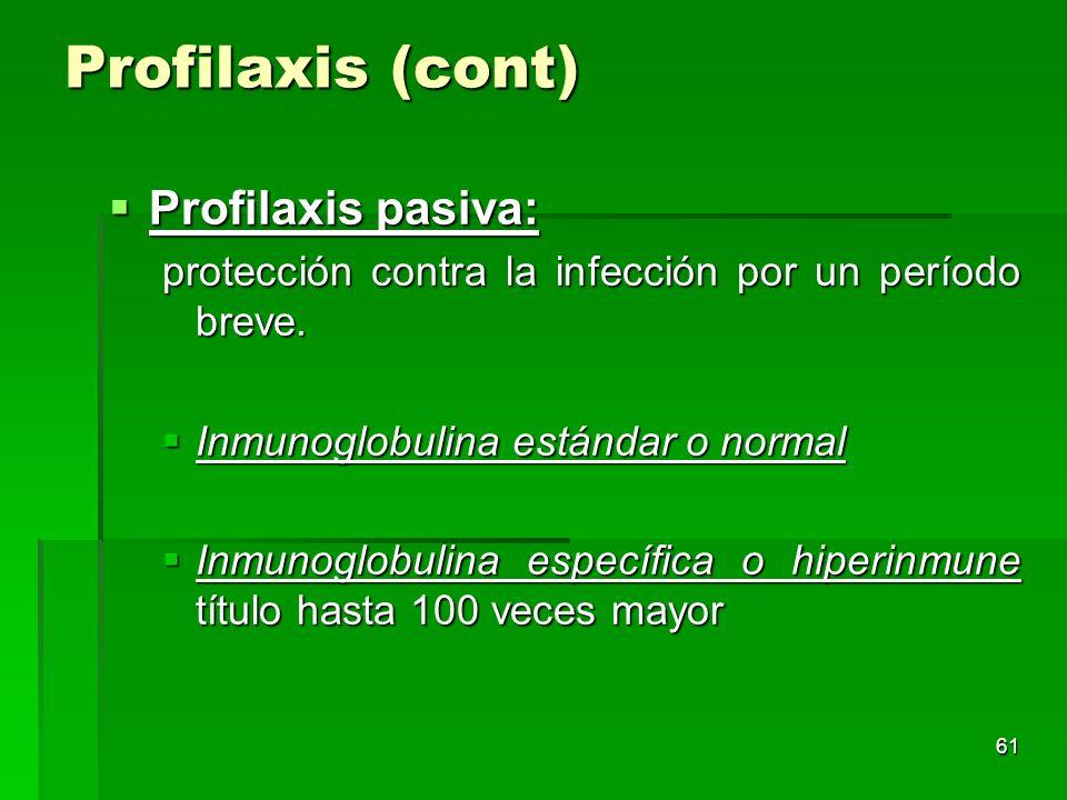 61 Profilaxis (cont) Profilaxis pasiva: Profilaxis pasiva: protección contra la infección por un período breve. Inmunoglobulina estándar o normal Inmu
