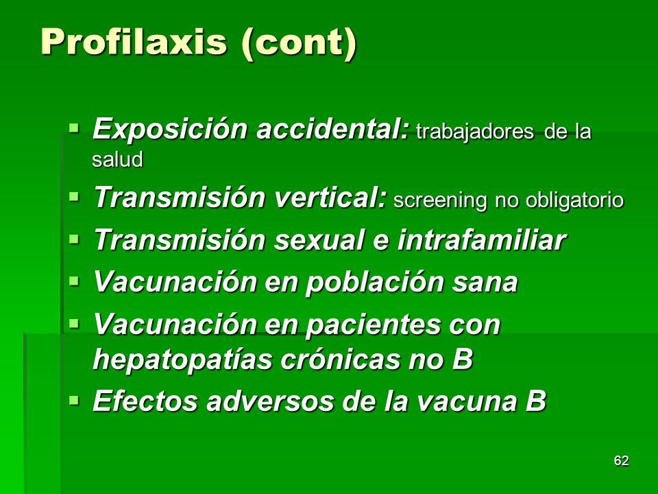 62 Profilaxis (cont) Exposición accidental: trabajadores de la salud Exposición accidental: trabajadores de la salud Transmisión vertical: screening n