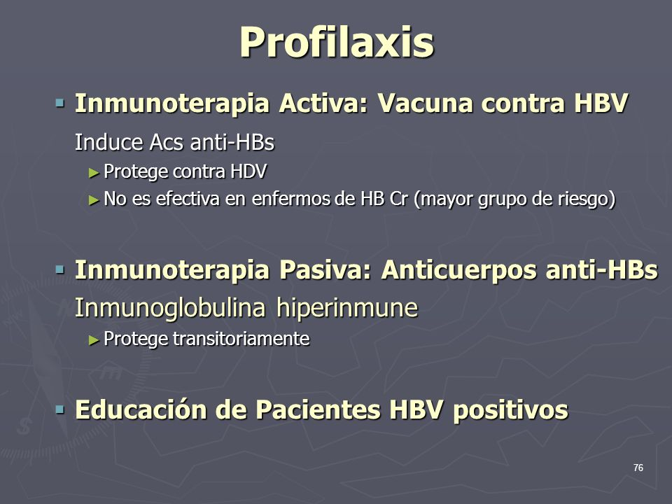 76 Profilaxis Inmunoterapia Activa: Vacuna contra HBV Inmunoterapia Activa: Vacuna contra HBV Induce Acs anti-HBs Protege contra HDV Protege contra HD