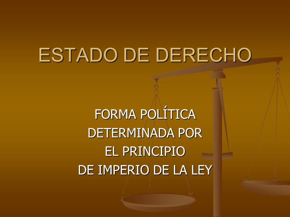 ESTADO DE DERECHO FORMA POLÍTICA DETERMINADA POR EL PRINCIPIO DE IMPERIO DE LA LEY