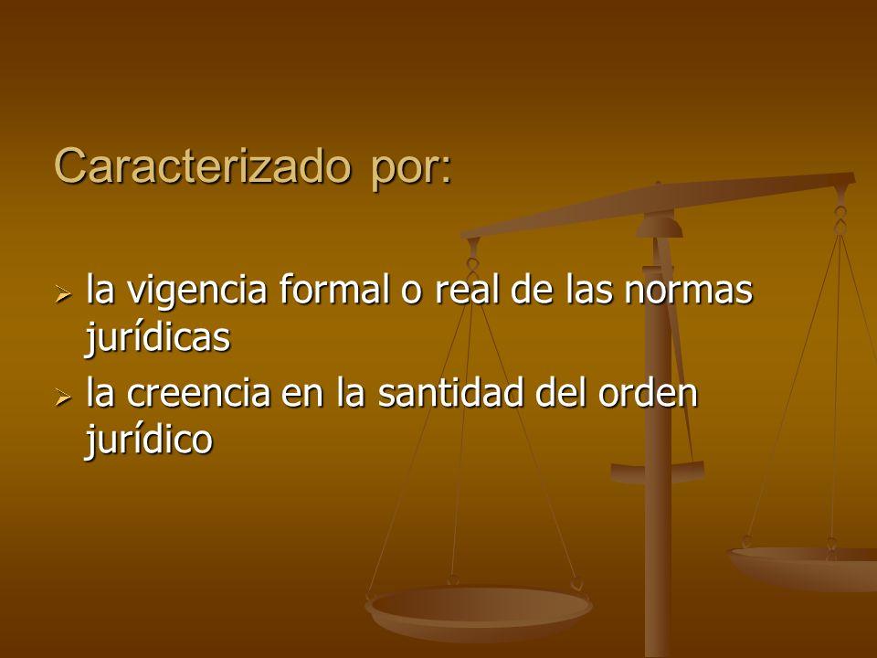 Caracterizado por: la vigencia formal o real de las normas jurídicas la vigencia formal o real de las normas jurídicas la creencia en la santidad del