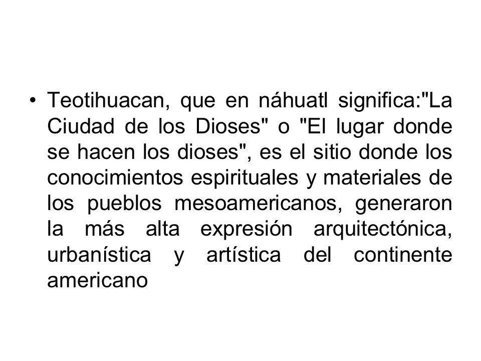 Teotihuacan, que en náhuatl significa: