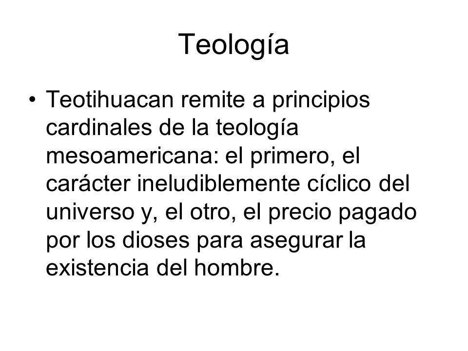 Teología Teotihuacan remite a principios cardinales de la teología mesoamericana: el primero, el carácter ineludiblemente cíclico del universo y, el o