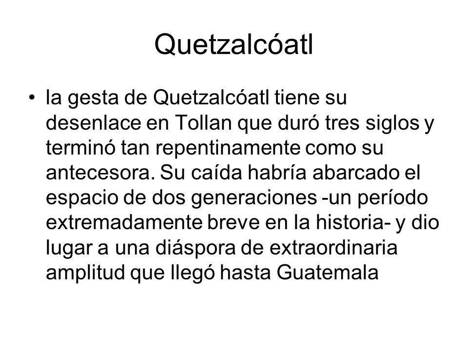 Quetzalcóatl la gesta de Quetzalcóatl tiene su desenlace en Tollan que duró tres siglos y terminó tan repentinamente como su antecesora. Su caída habr