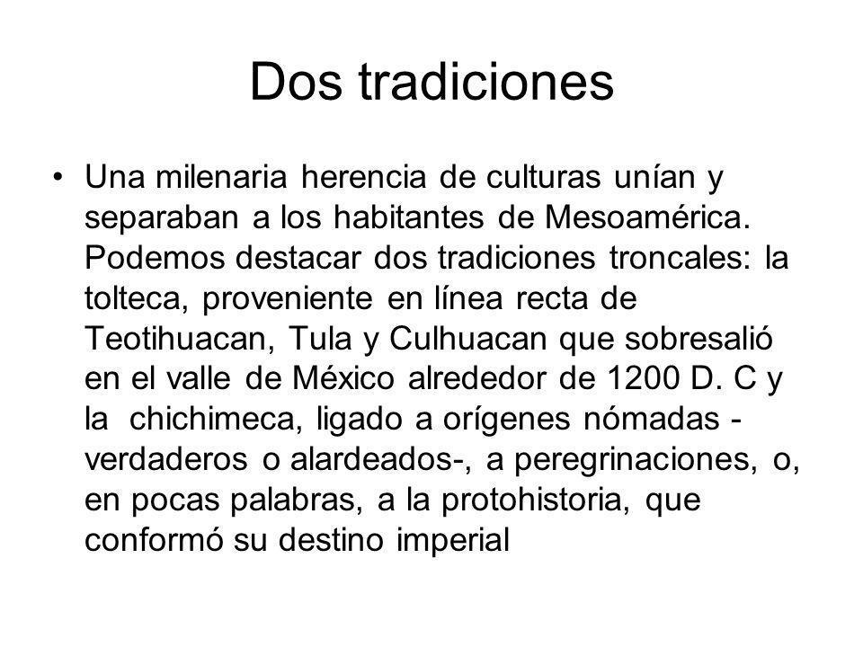Dos tradiciones Una milenaria herencia de culturas unían y separaban a los habitantes de Mesoamérica. Podemos destacar dos tradiciones troncales: la t