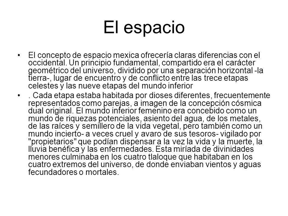 El espacio El concepto de espacio mexica ofrecería claras diferencias con el occidental. Un principio fundamental, compartido era el carácter geométri