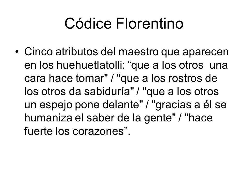 Códice Florentino Cinco atributos del maestro que aparecen en los huehuetlatolli: que a los otros una cara hace tomar