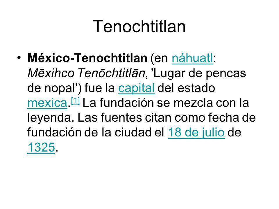 Tenochtitlan México-Tenochtitlan (en náhuatl: Mēxihco Tenōchtitlān, 'Lugar de pencas de nopal') fue la capital del estado mexica. [1] La fundación se