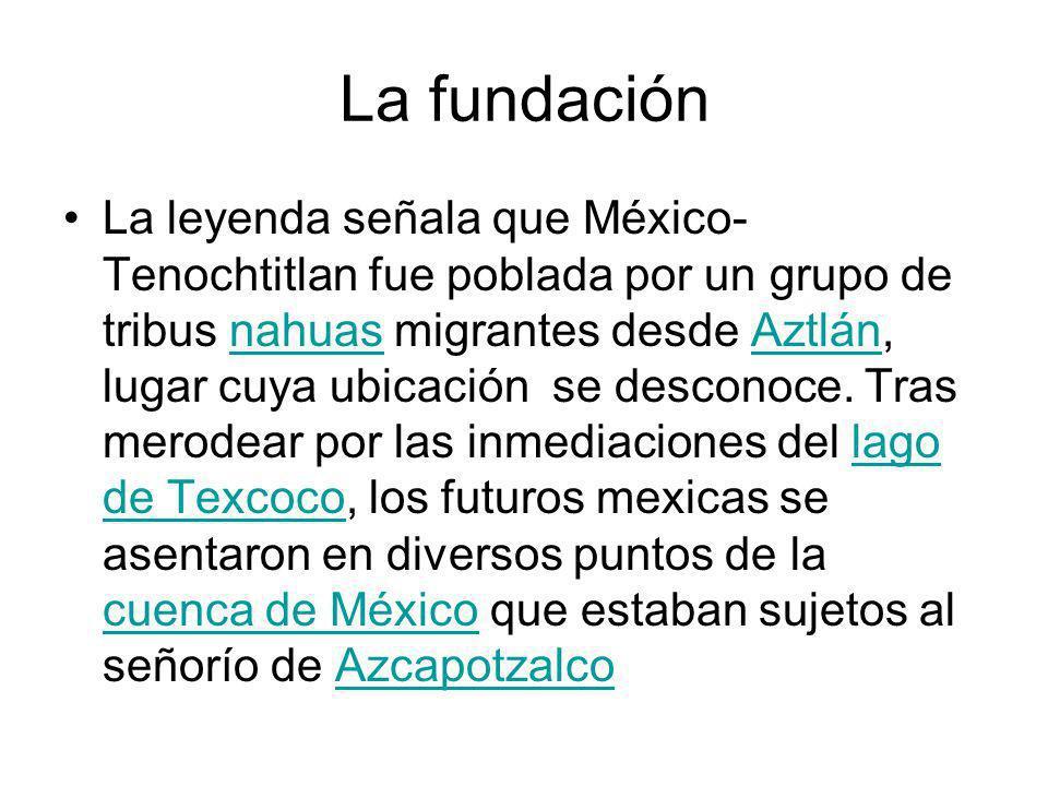 La fundación La leyenda señala que México- Tenochtitlan fue poblada por un grupo de tribus nahuas migrantes desde Aztlán, lugar cuya ubicación se desc