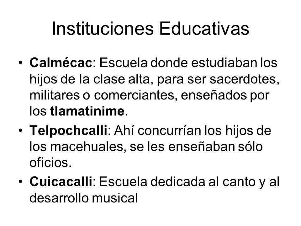 Instituciones Educativas Calmécac: Escuela donde estudiaban los hijos de la clase alta, para ser sacerdotes, militares o comerciantes, enseñados por l