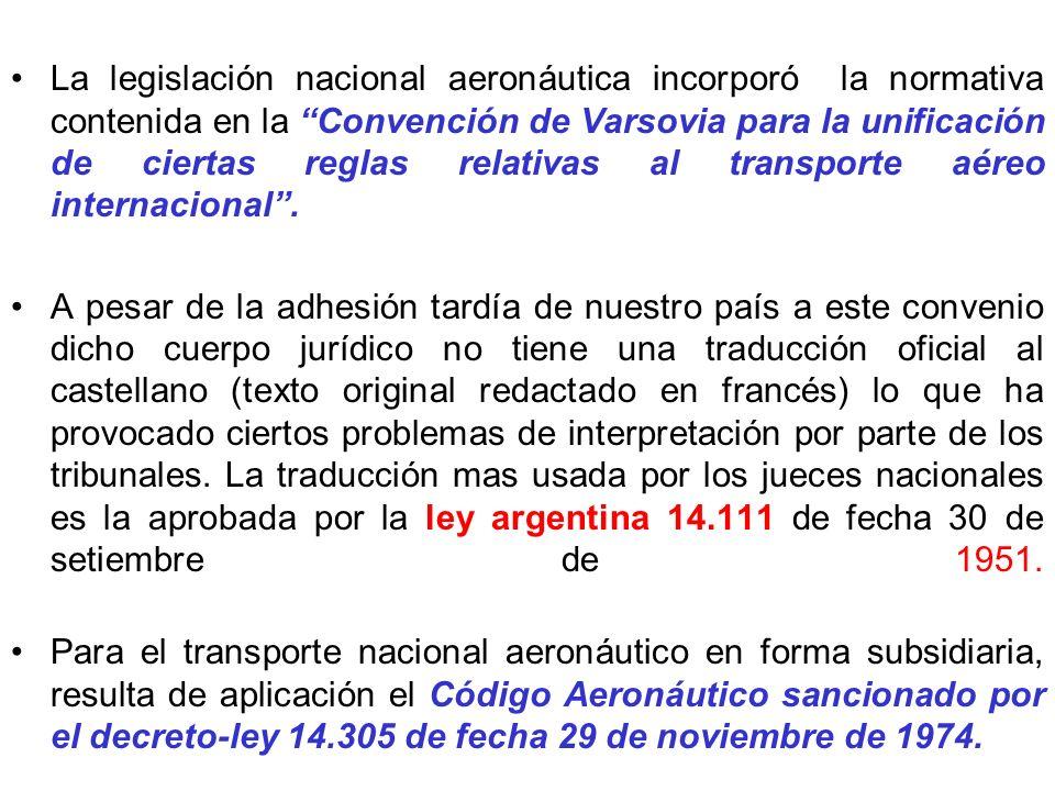 La legislación nacional aeronáutica incorporó la normativa contenida en la Convención de Varsovia para la unificación de ciertas reglas relativas al transporte aéreo internacional.