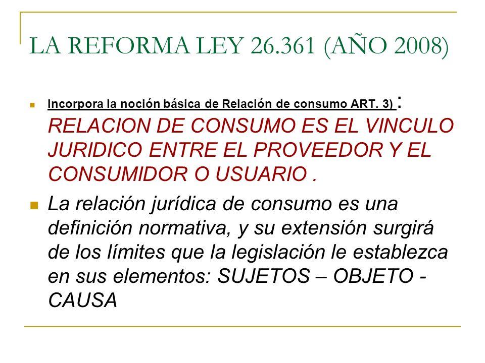 LA REFORMA LEY 26.361 (AÑO 2008) Incorpora la noción básica de Relación de consumo ART.