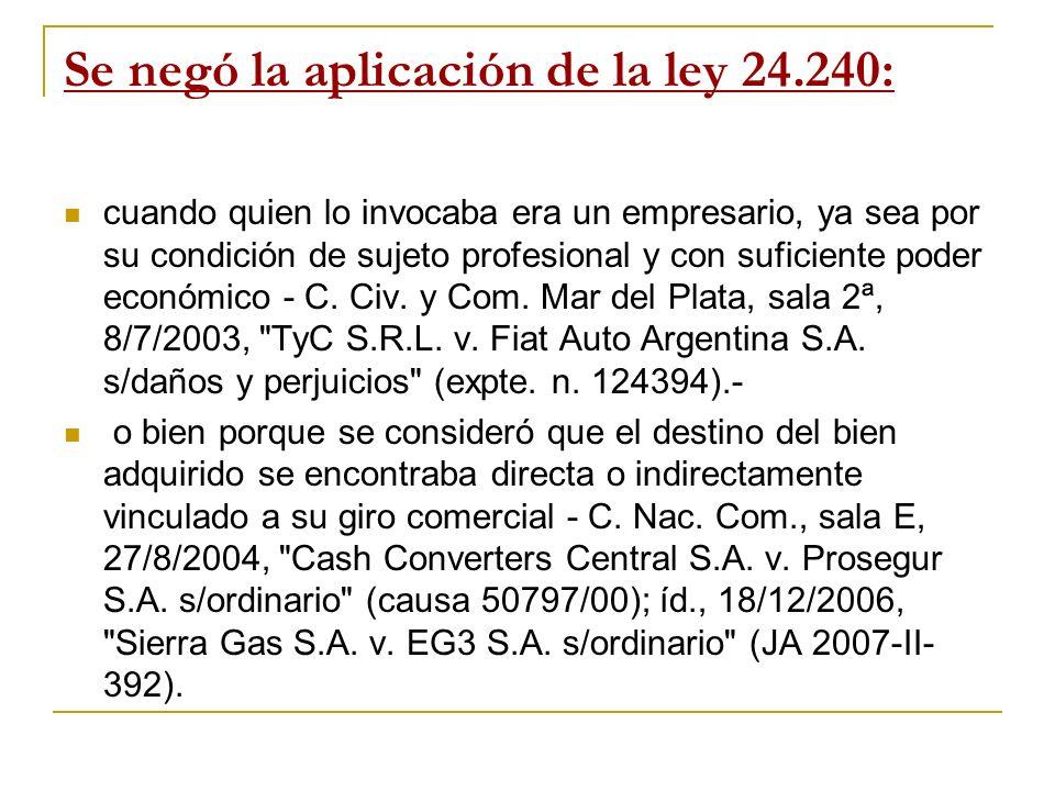 Se negó la aplicación de la ley 24.240: cuando quien lo invocaba era un empresario, ya sea por su condición de sujeto profesional y con suficiente poder económico - C.