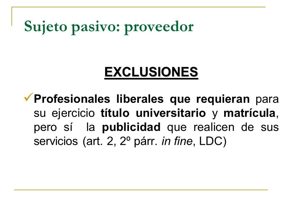 EXCLUSIONES Profesionales liberales que requieran para su ejercicio título universitario y matrícula, pero sí la publicidad que realicen de sus servicios (art.