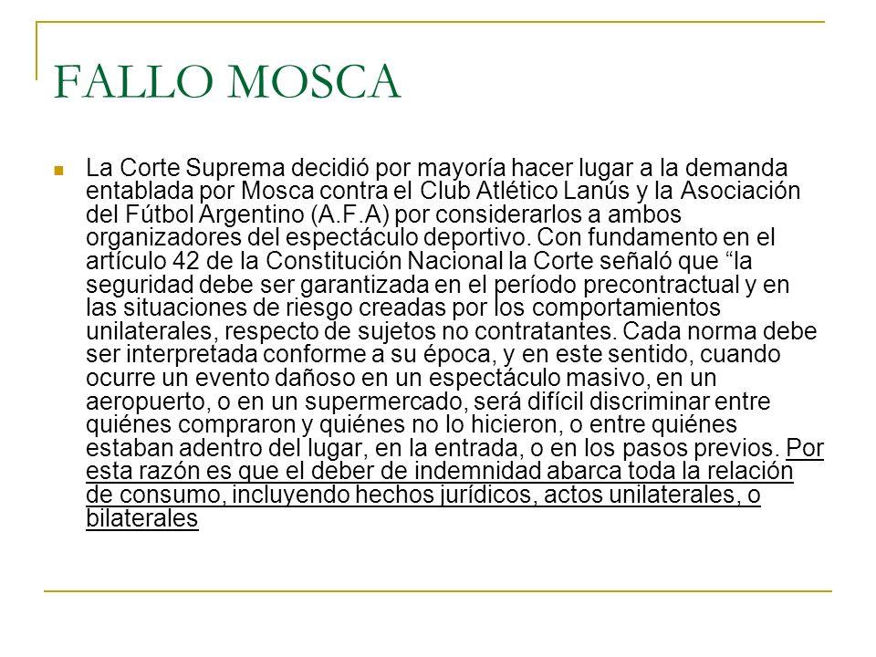 FALLO MOSCA La Corte Suprema decidió por mayoría hacer lugar a la demanda entablada por Mosca contra el Club Atlético Lanús y la Asociación del Fútbol Argentino (A.F.A) por considerarlos a ambos organizadores del espectáculo deportivo.