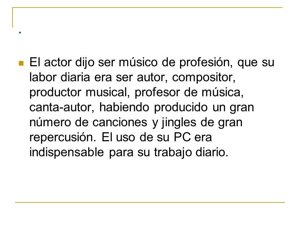 El actor dijo ser músico de profesión, que su labor diaria era ser autor, compositor, productor musical, profesor de música, canta-autor, habiendo producido un gran número de canciones y jingles de gran repercusión.