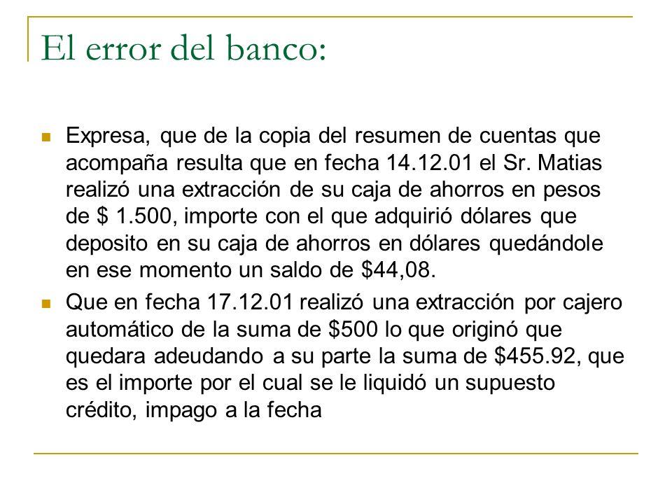El error del banco: Expresa, que de la copia del resumen de cuentas que acompaña resulta que en fecha 14.12.01 el Sr.