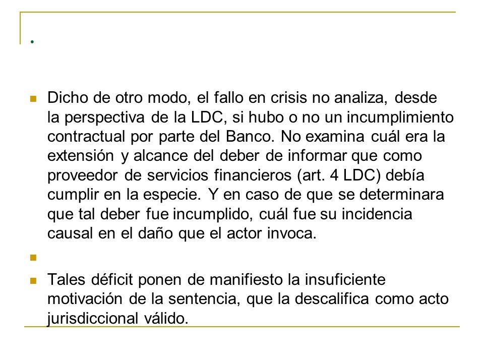 Dicho de otro modo, el fallo en crisis no analiza, desde la perspectiva de la LDC, si hubo o no un incumplimiento contractual por parte del Banco.