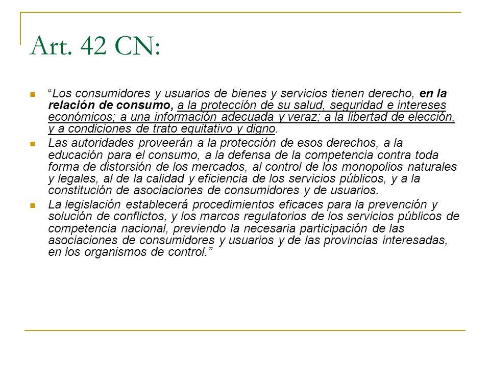 Art. 42 CN: Los consumidores y usuarios de bienes y servicios tienen derecho, en la relación de consumo, a la protección de su salud, seguridad e inte