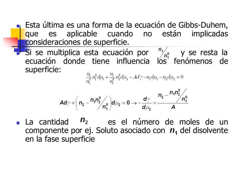 Esta última es una forma de la ecuación de Gibbs-Duhem, que es aplicable cuando no están implicadas consideraciones de superficie. Si se multiplica es