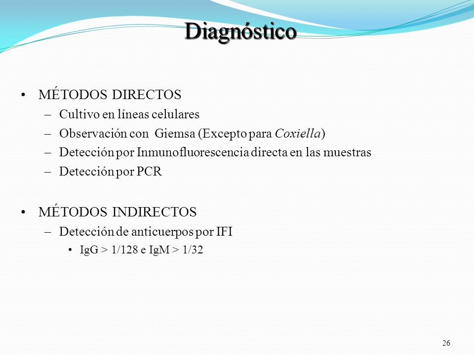 26 Diagnóstico Diagnóstico MÉTODOS DIRECTOS –Cultivo en líneas celulares –Observación con Giemsa (Excepto para Coxiella) –Detección por Inmunofluoresc