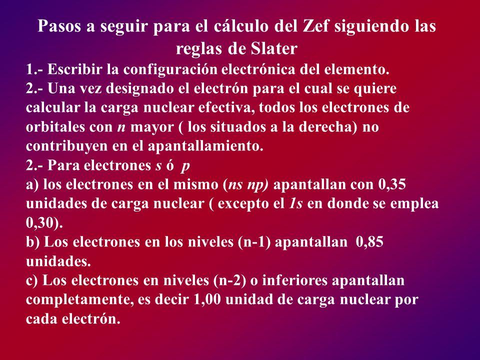 Pasos a seguir para el cálculo del Zef siguiendo las reglas de Slater 1.- Escribir la configuración electrónica del elemento. 2.- Una vez designado el