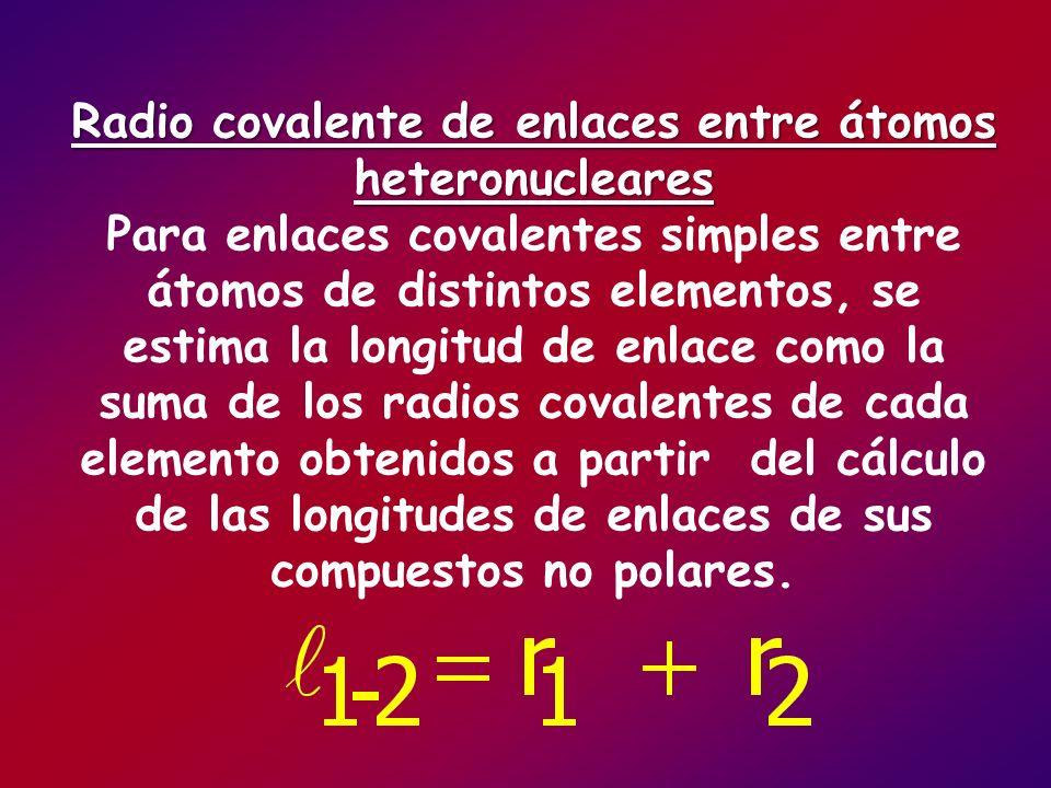 Radio covalente de enlaces entre átomos heteronucleares Radio covalente de enlaces entre átomos heteronucleares Para enlaces covalentes simples entre