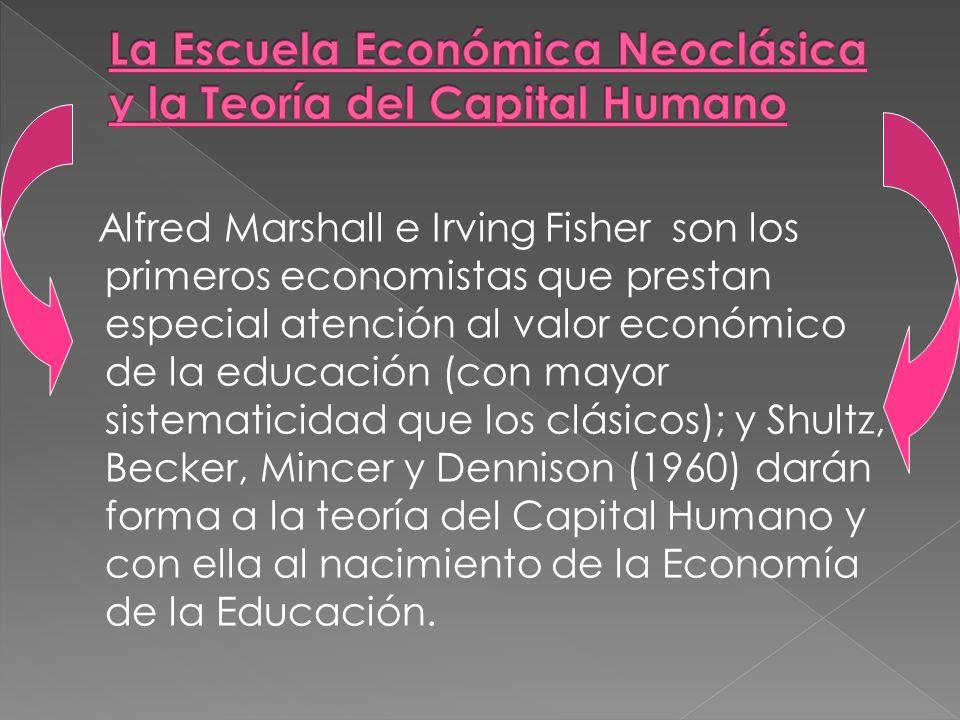 Alfred Marshall e Irving Fisher son los primeros economistas que prestan especial atención al valor económico de la educación (con mayor sistematicida
