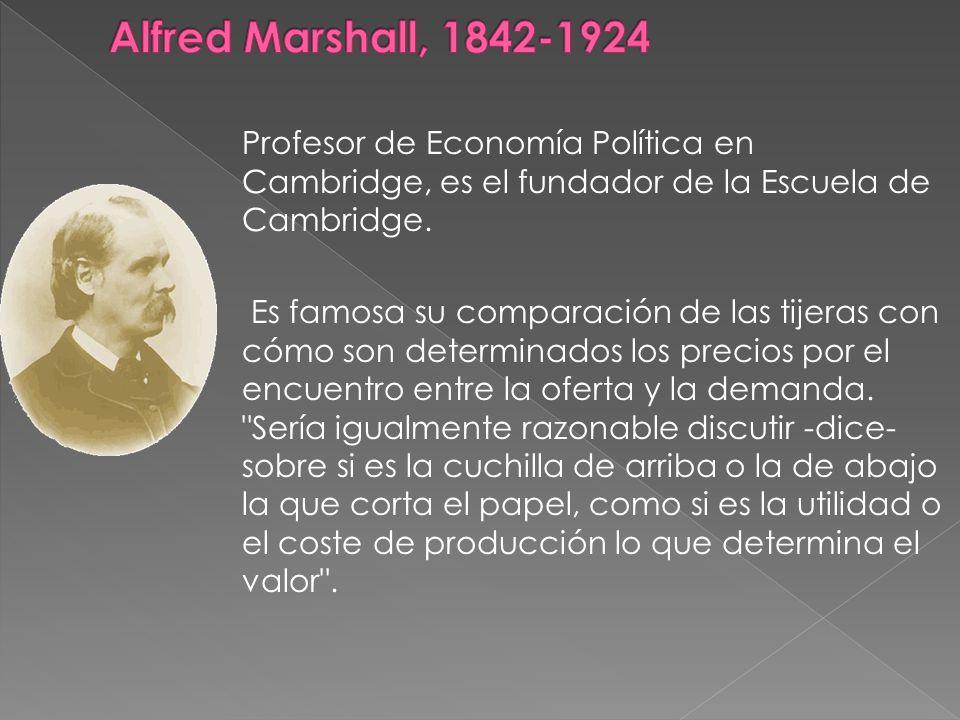 Profesor de Economía Política en Cambridge, es el fundador de la Escuela de Cambridge. Es famosa su comparación de las tijeras con cómo son determinad