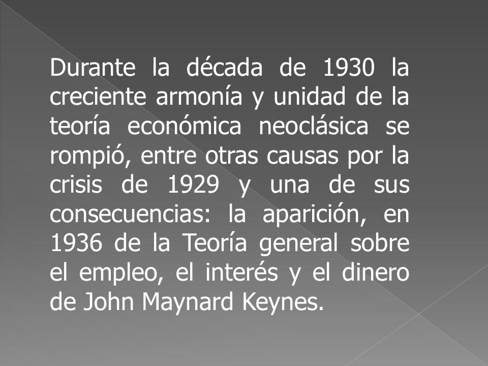 Durante la década de 1930 la creciente armonía y unidad de la teoría económica neoclásica se rompió, entre otras causas por la crisis de 1929 y una de