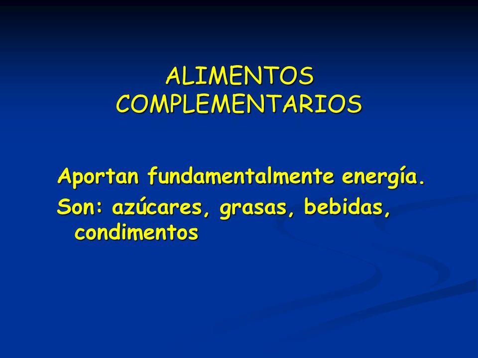 ALIMENTOS COMPLEMENTARIOS Aportan fundamentalmente energía. Son: azúcares, grasas, bebidas, condimentos