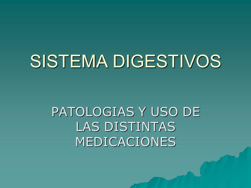SISTEMA DIGESTIVOS PATOLOGIAS Y USO DE LAS DISTINTAS MEDICACIONES