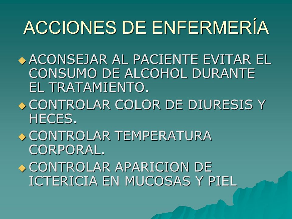 ACCIONES DE ENFERMERÍA ACONSEJAR AL PACIENTE EVITAR EL CONSUMO DE ALCOHOL DURANTE EL TRATAMIENTO. ACONSEJAR AL PACIENTE EVITAR EL CONSUMO DE ALCOHOL D