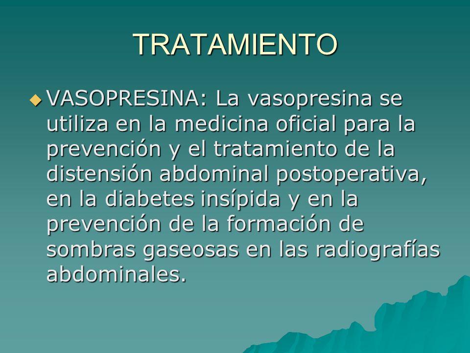 TRATAMIENTO VASOPRESINA: La vasopresina se utiliza en la medicina oficial para la prevención y el tratamiento de la distensión abdominal postoperativa
