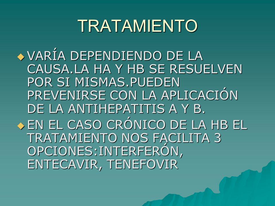 TRATAMIENTO VARÍA DEPENDIENDO DE LA CAUSA.LA HA Y HB SE RESUELVEN POR SI MISMAS.PUEDEN PREVENIRSE CON LA APLICACIÓN DE LA ANTIHEPATITIS A Y B. VARÍA D