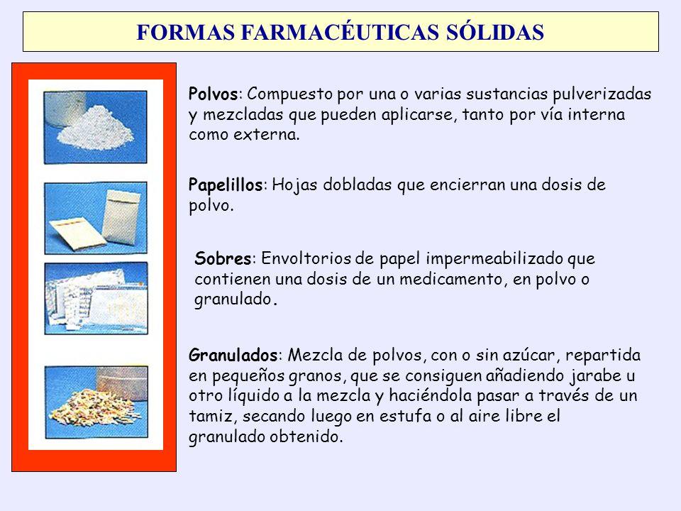 Polvos: Compuesto por una o varias sustancias pulverizadas y mezcladas que pueden aplicarse, tanto por vía interna como externa. FORMAS FARMACÉUTICAS