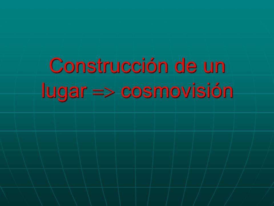 Construcción de un lugar cosmovisión