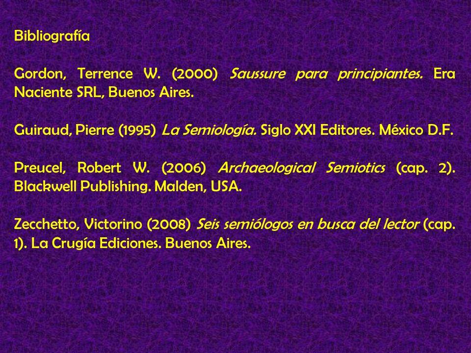 Bibliografía Gordon, Terrence W. (2000) Saussure para principiantes. Era Naciente SRL, Buenos Aires. Guiraud, Pierre (1995) La Semiología. Siglo XXI E